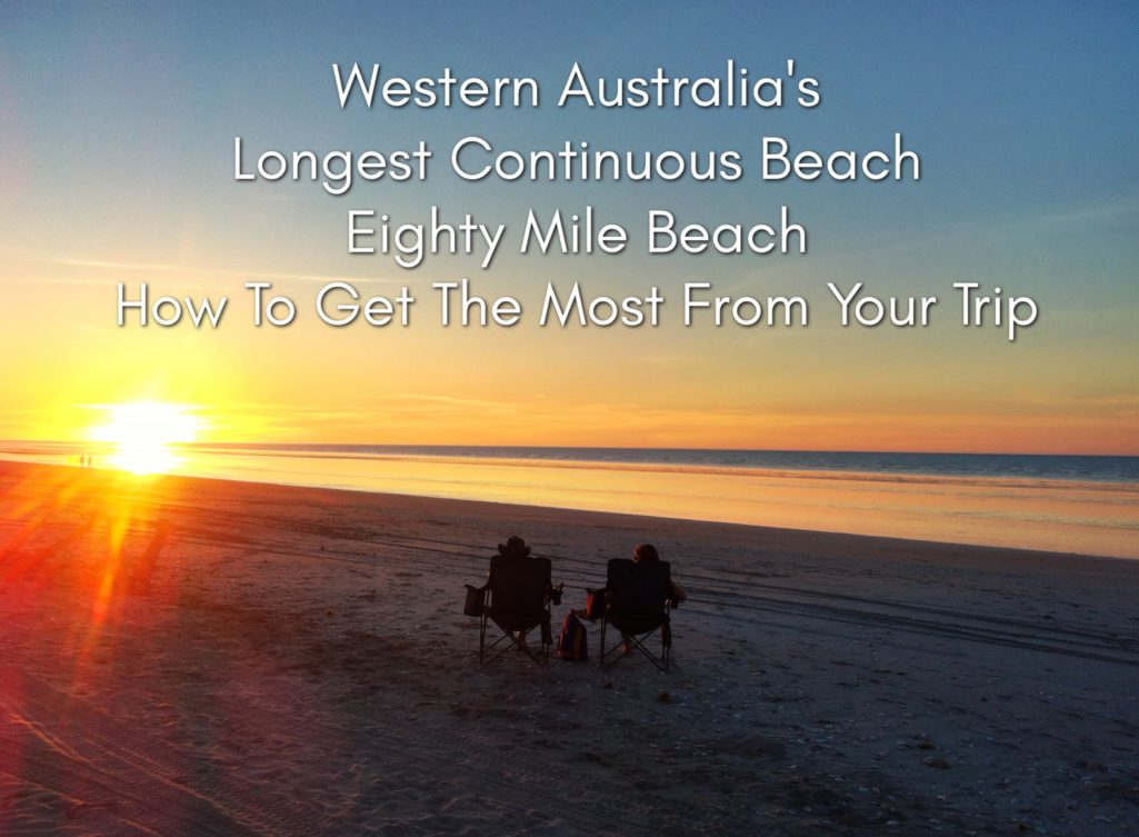 Western Australia's Longest Continuous Beach, Eighty Mile Beach How To Get The Most From Your Trip!